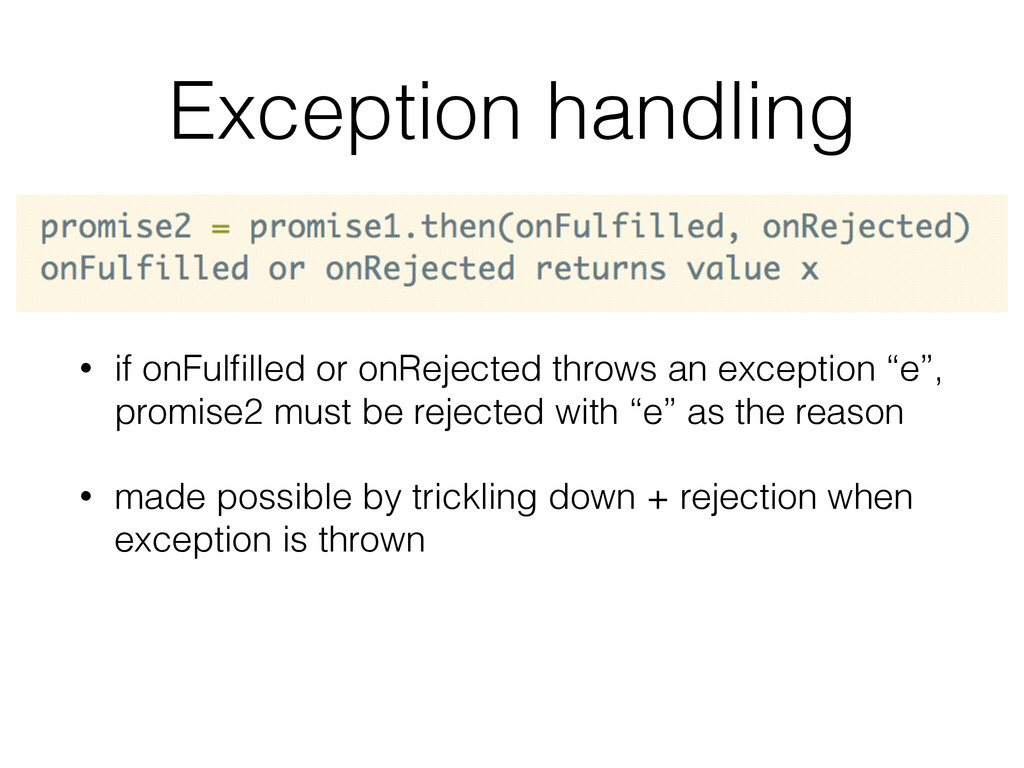 Exception handling • if onFulfilled or onRejecte...