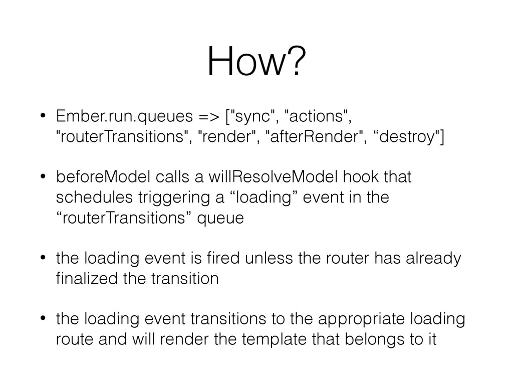 "How? • Ember.run.queues => [""sync"", ""actions"", ..."