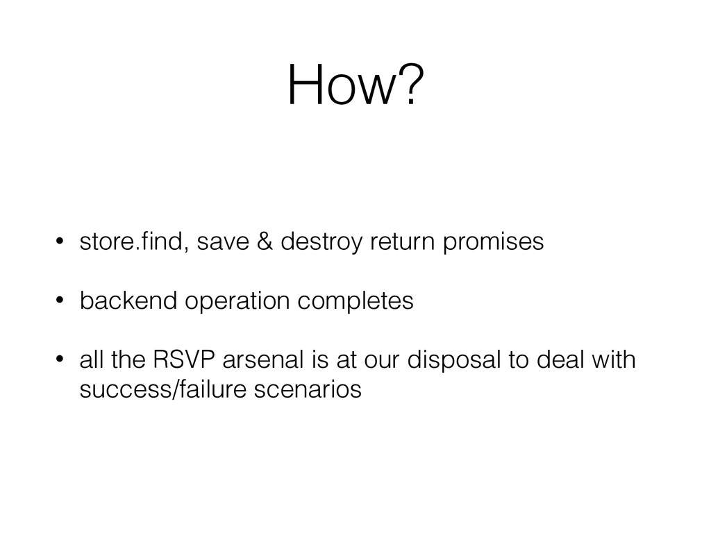 How? • store.find, save & destroy return promise...