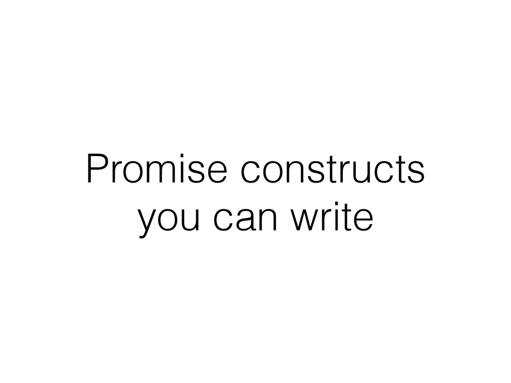 Promise constructs you can write