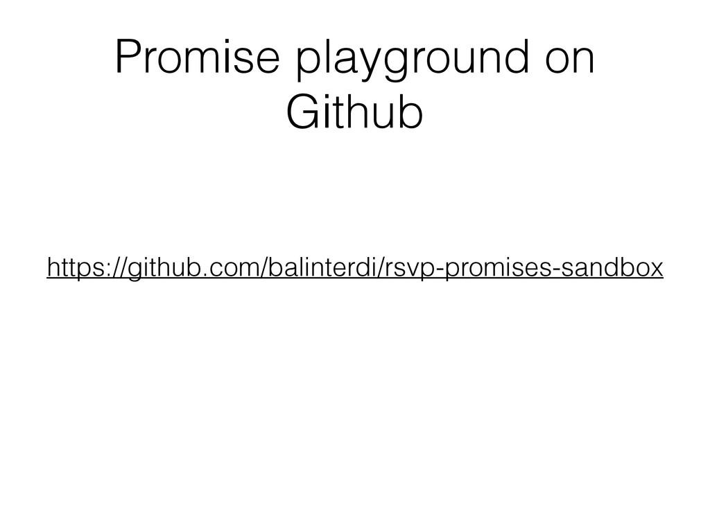 Promise playground on Github https://github.com...
