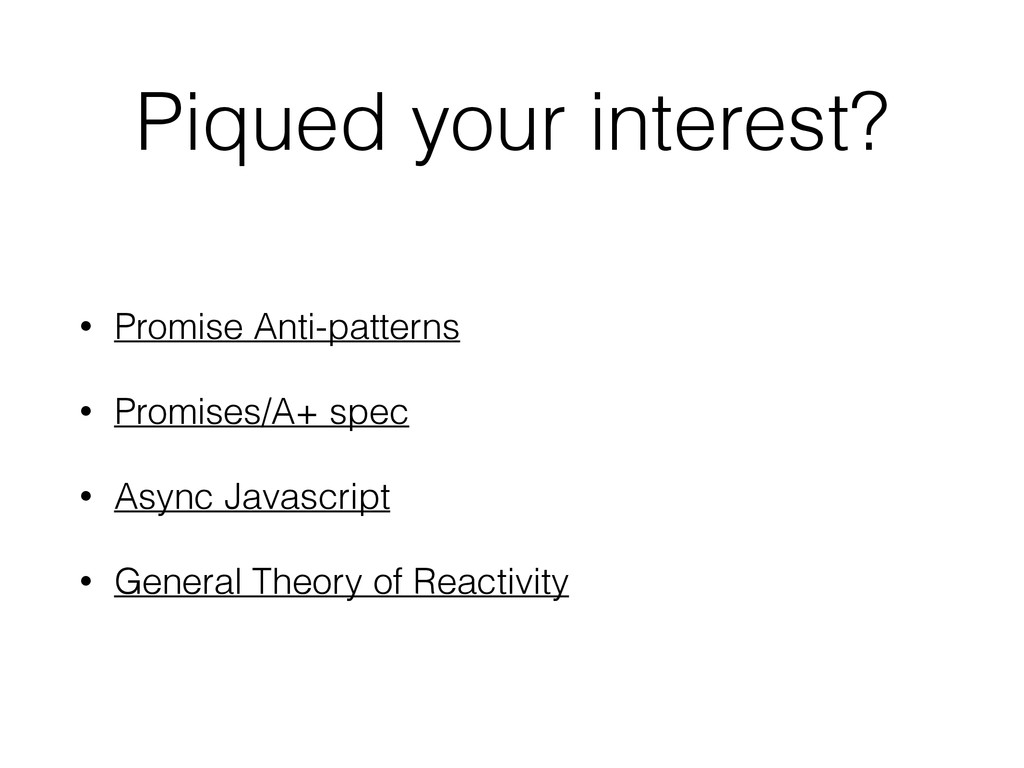 Piqued your interest? • Promise Anti-patterns •...