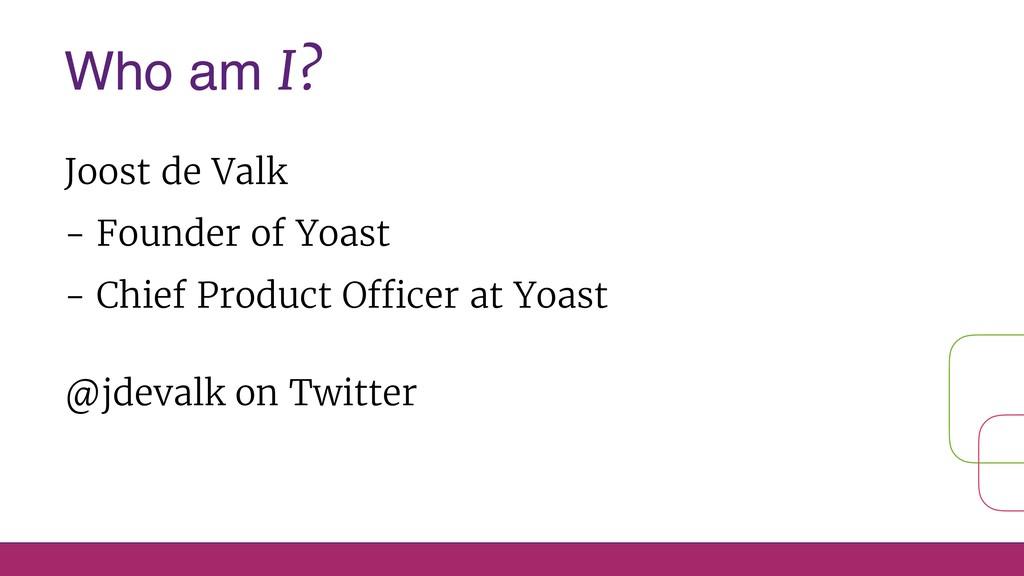 Who am I? Joost de Valk - Founder of Yoast - ...