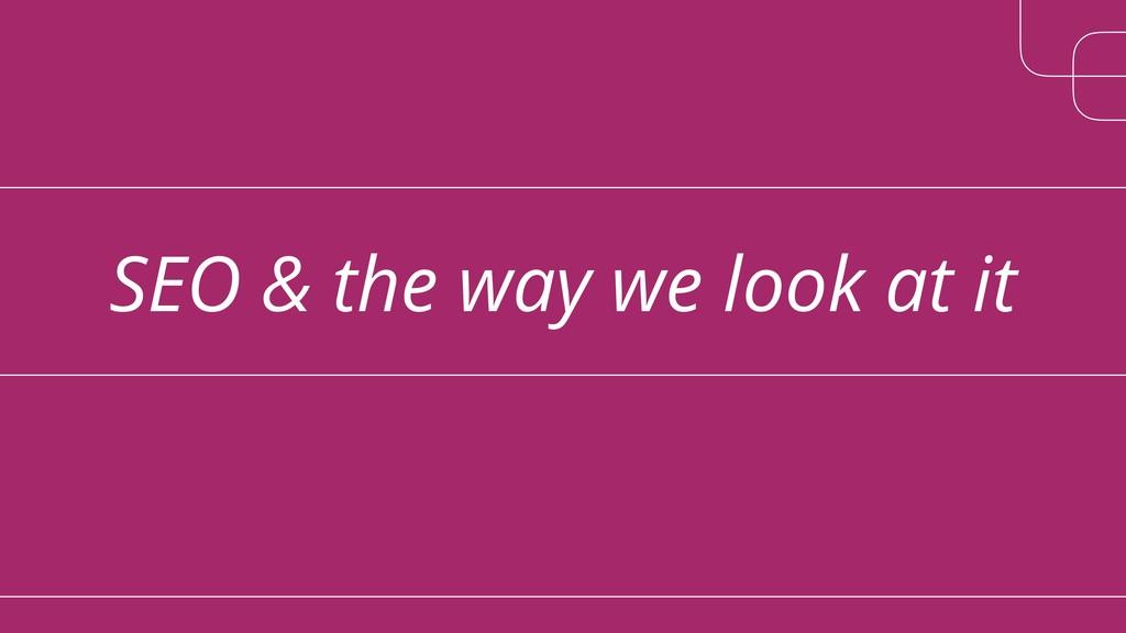 SEO & the way we look at it