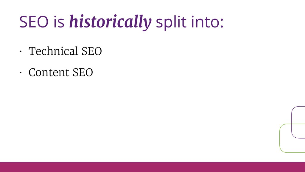 • Technical SEO • Content SEO SEO is historical...