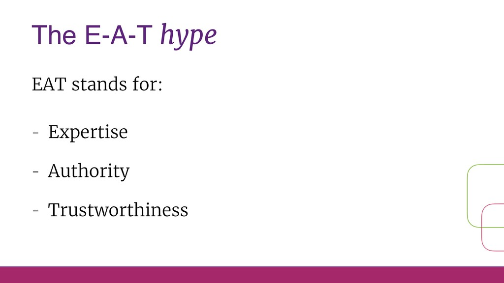 The E-A-T hype EAT stands for: - Expertise - Au...