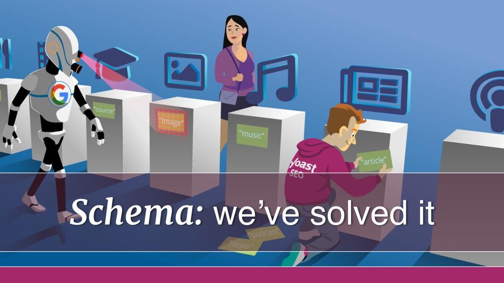 Schema: we've solved it