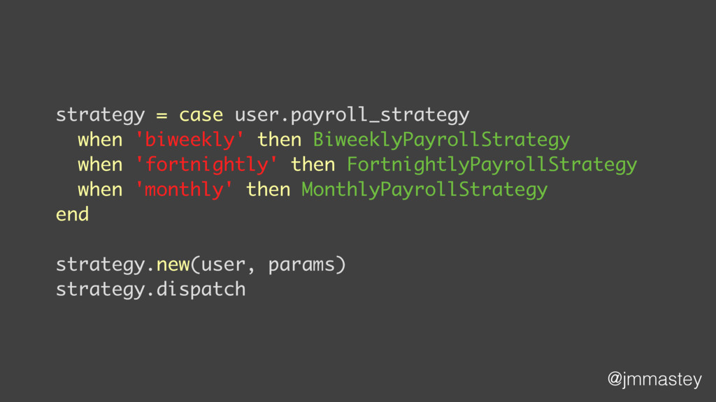 @jmmastey strategy = case user.payroll_strategy...