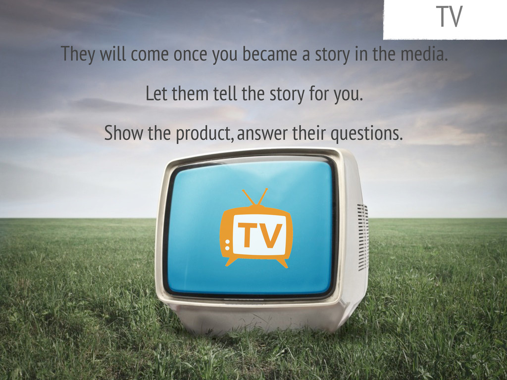 TV They will come once you became a story in th...