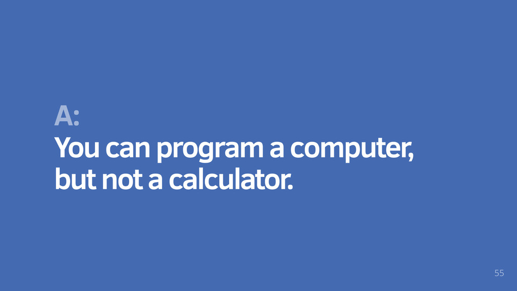 A: You can program a computer, but not a calcul...