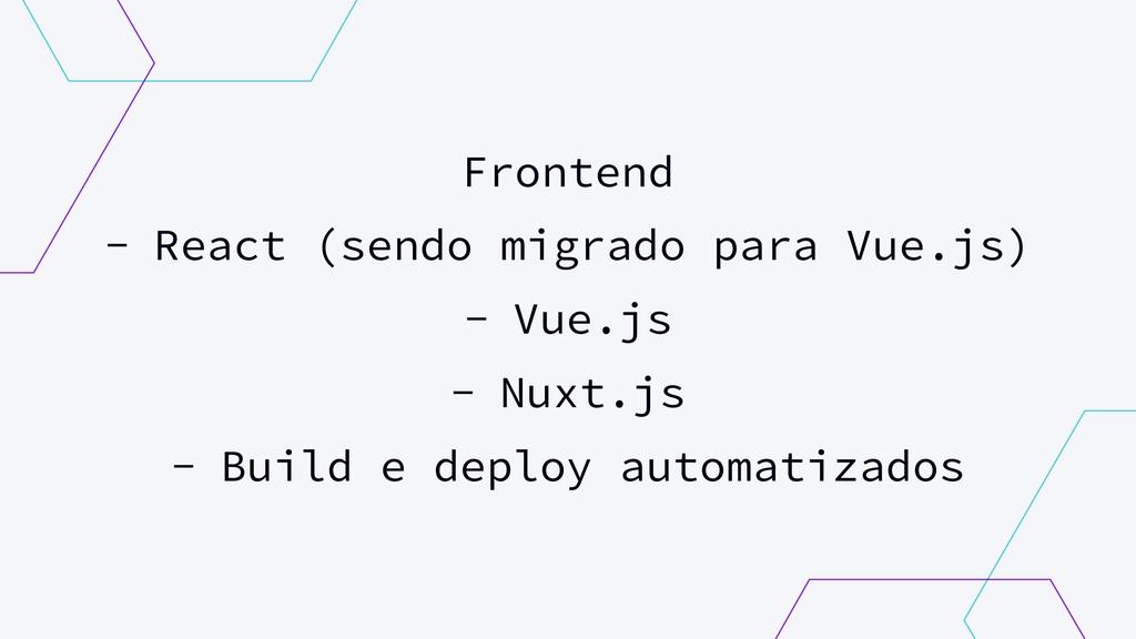 Frontend - React (sendo migrado para Vue.js) - ...