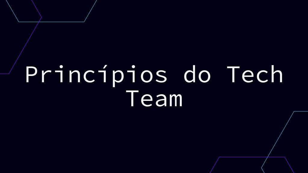 Princípios do Tech Team
