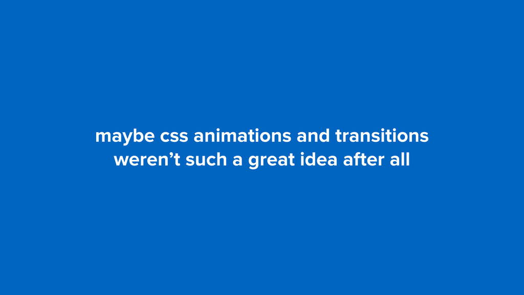 maybe css animations and transitions 