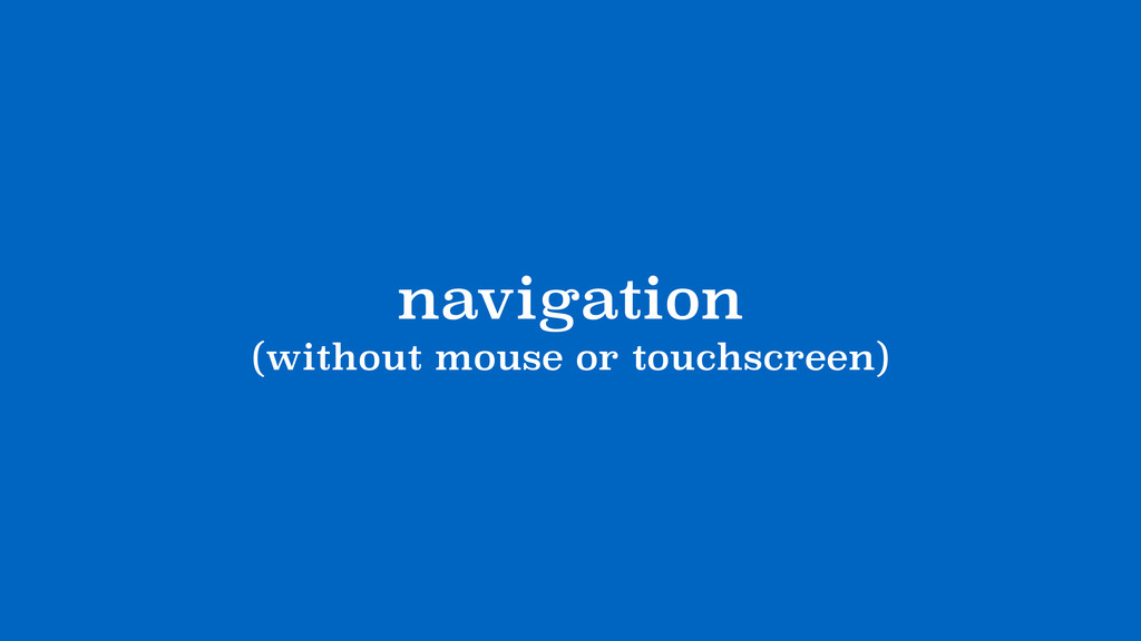 navigation (without mouse or touchscreen)