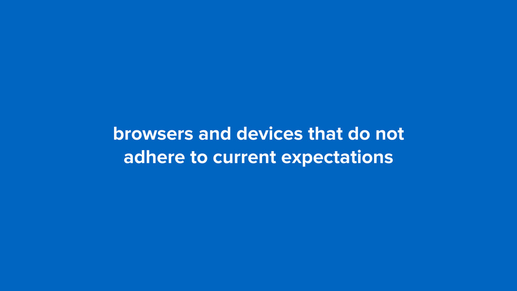 browsers and devices that do not