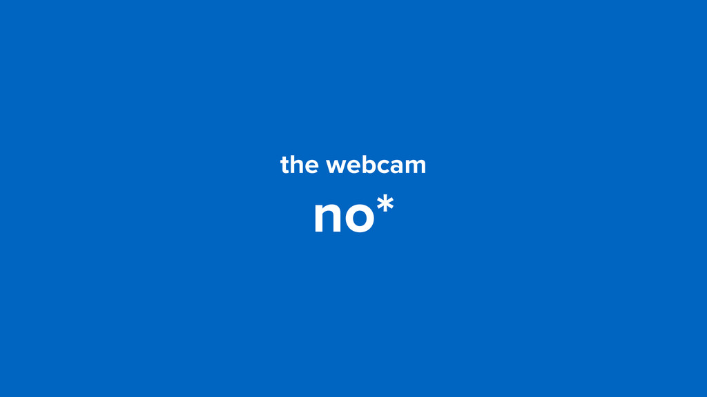 the webcam no*