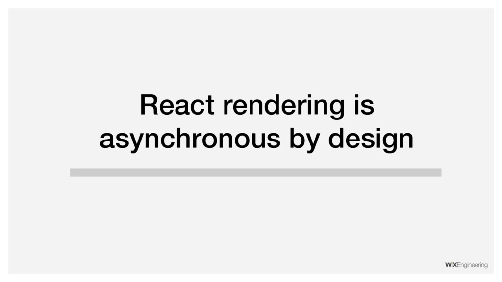 React rendering is asynchronous by design