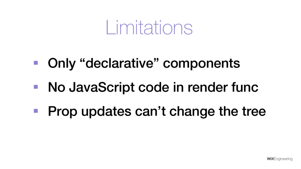 """Limitations § Only """"declarative"""" components § N..."""