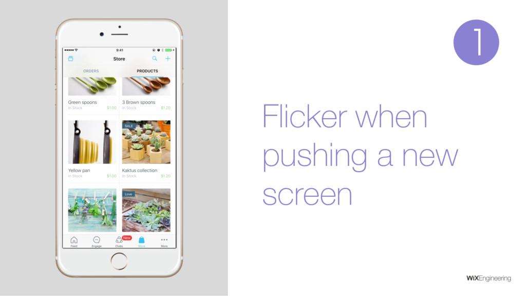 Flicker when pushing a new screen 1