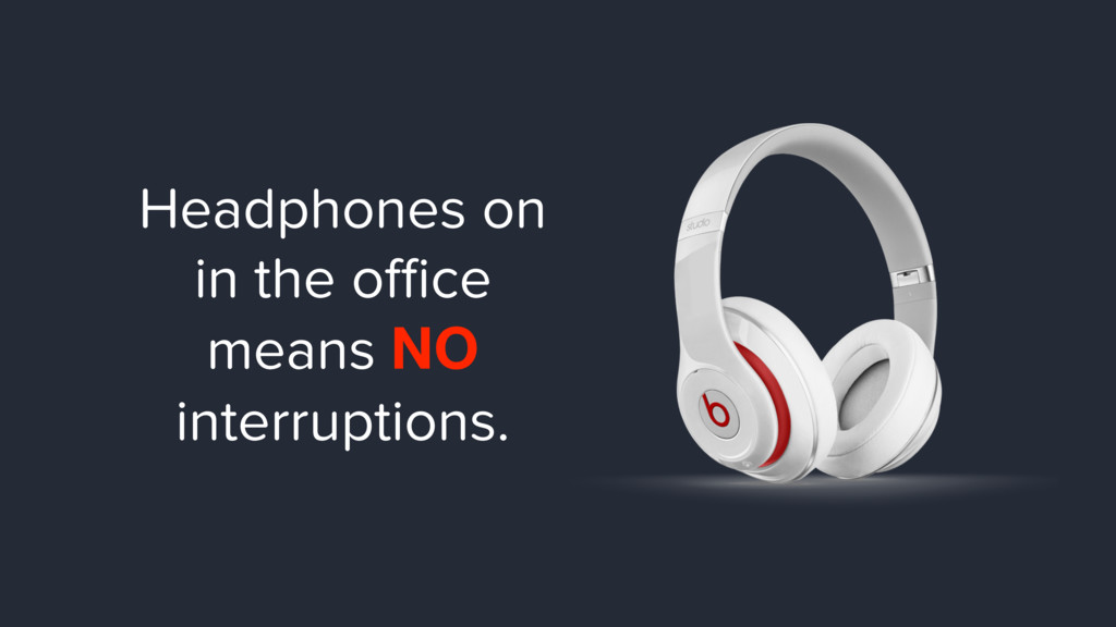 Headphones on in the office means NO interruptio...