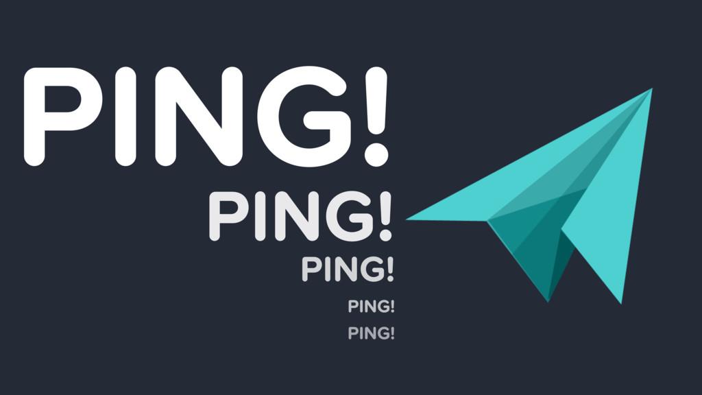 PING! PING! PING! PING! PING!
