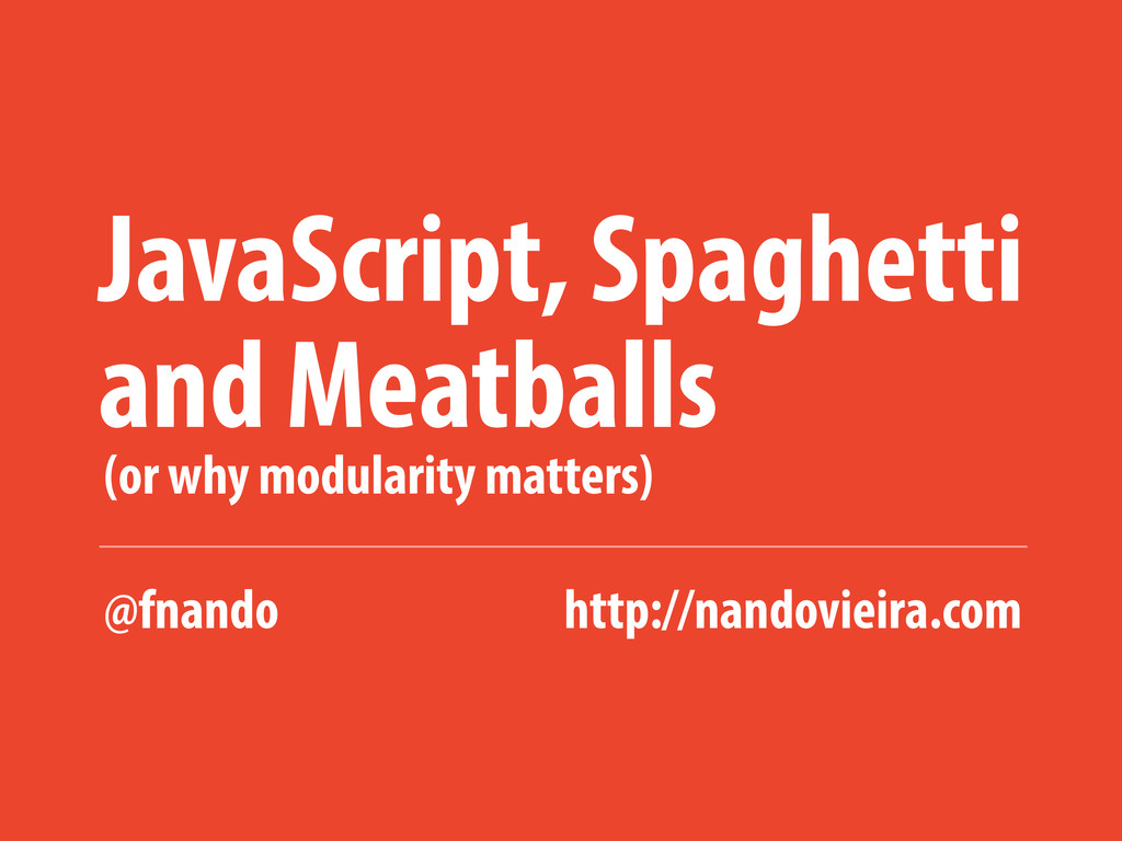 JavaScript, Spaghetti (or why modularity matter...
