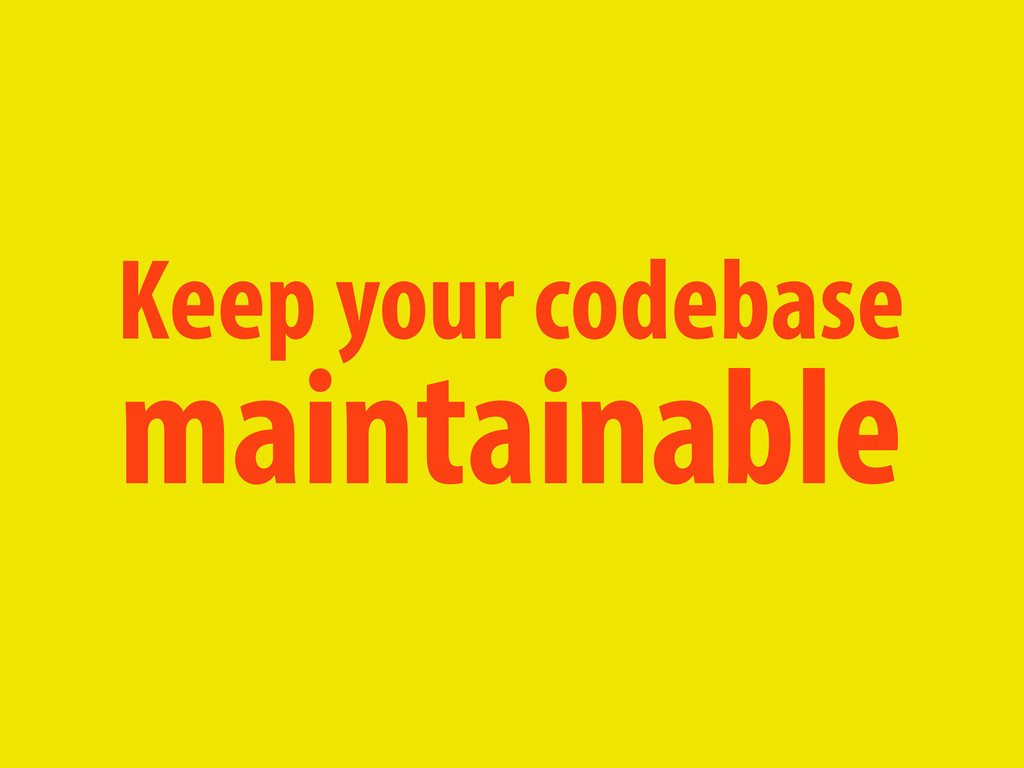 Keep your codebase maintainable