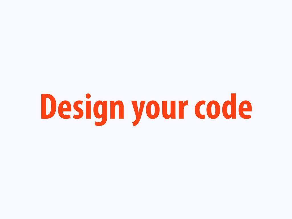 Design your code