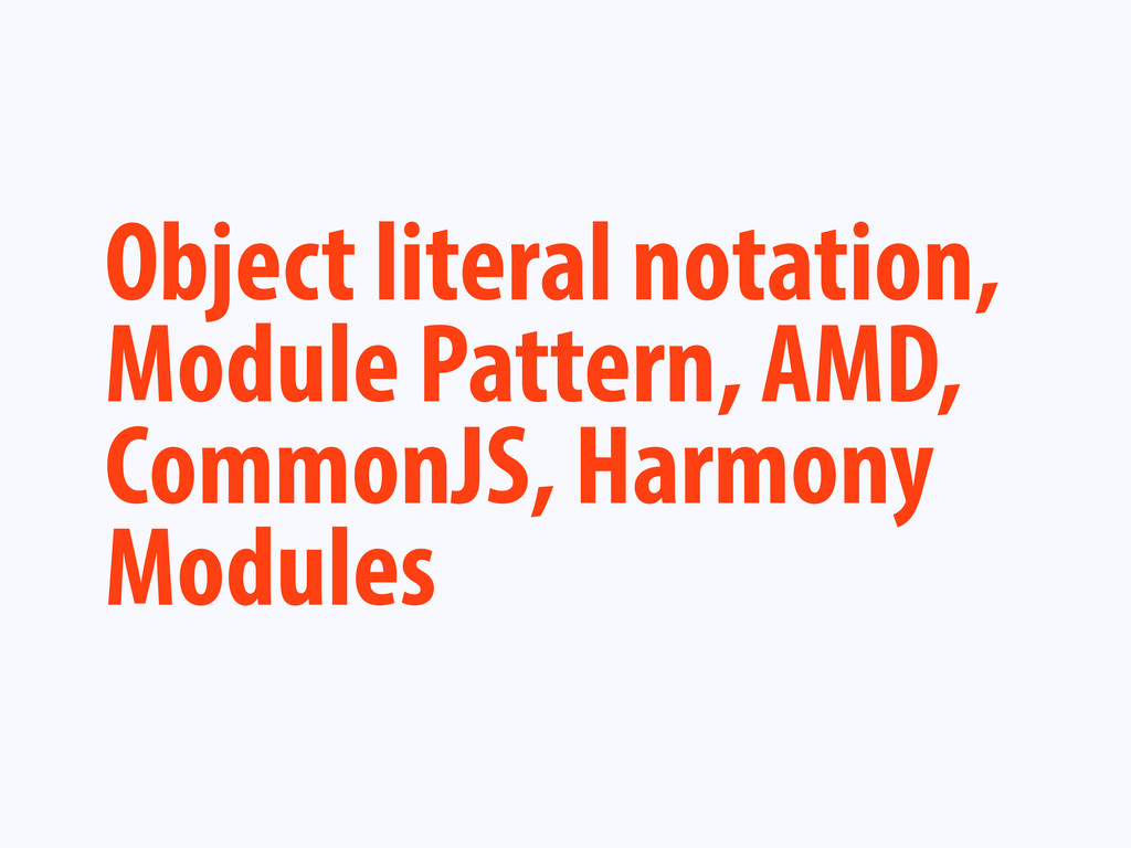 Object literal notation, Module Pattern, AMD, C...