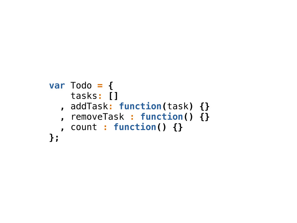 var Todo = { tasks: [] , addTask: function(task...
