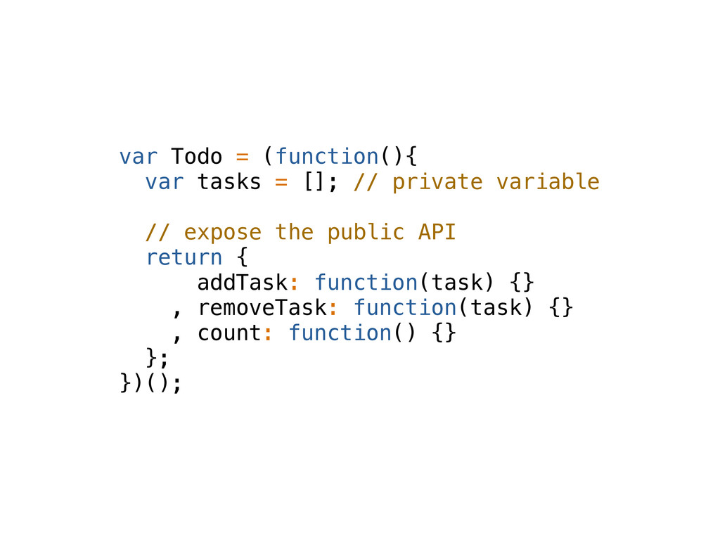 var Todo = (function(){ var tasks = []; // priv...