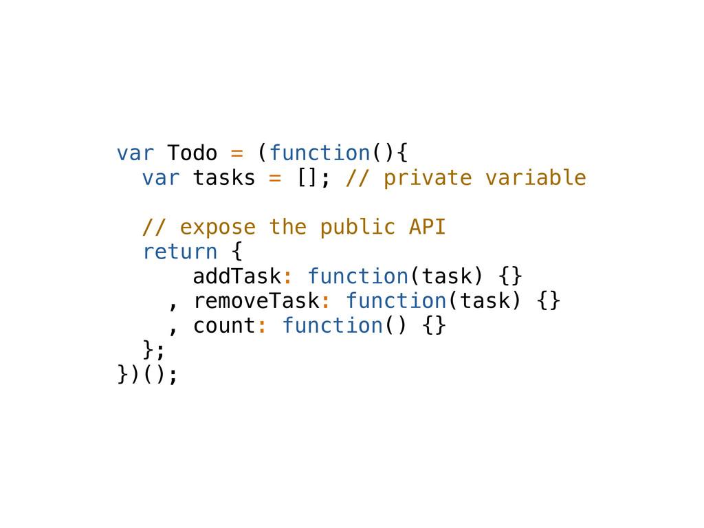 var Todo = (function(){ var tasks = []; // priv...