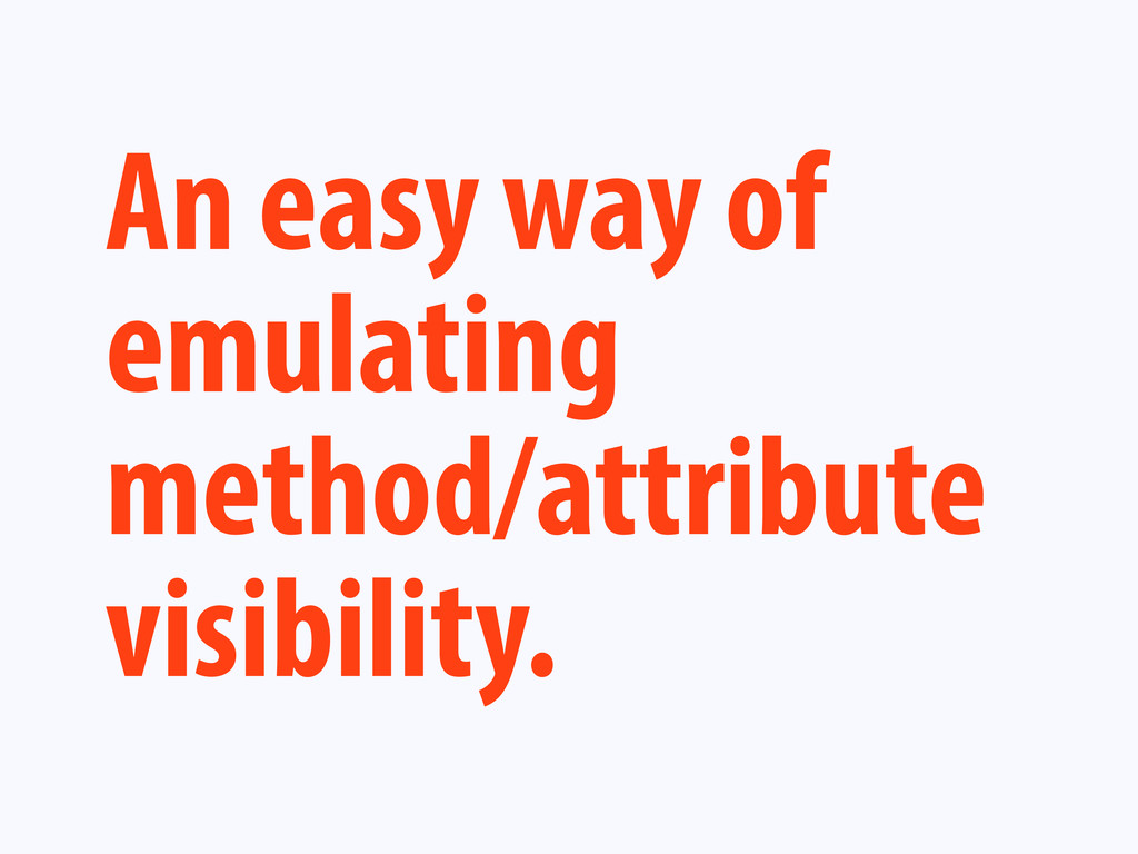 An easy way of emulating method/attribute visib...