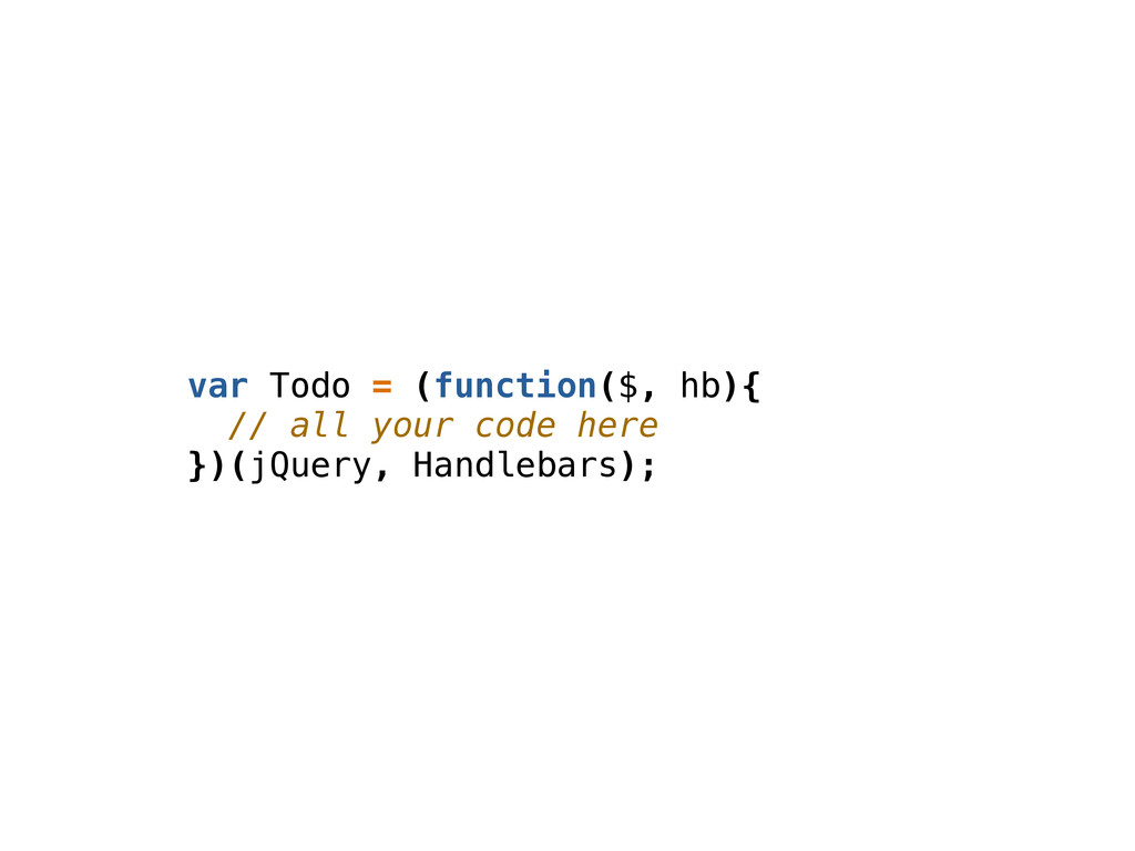 var Todo = (function($, hb){ // all your code h...