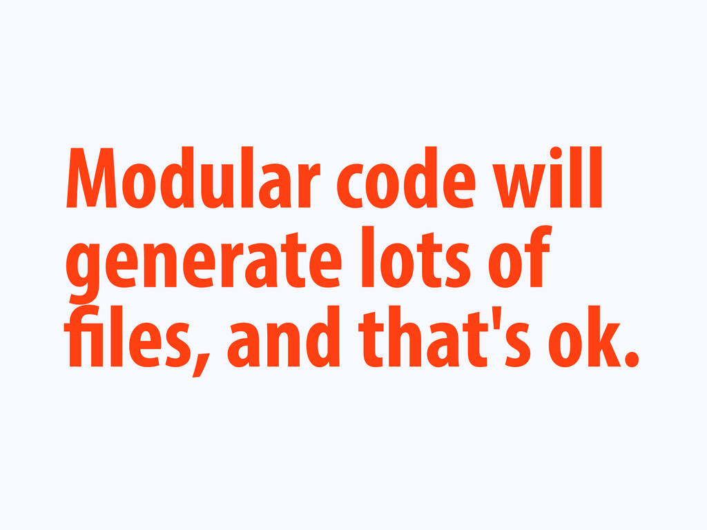 Modular code will generate lots of les, and tha...