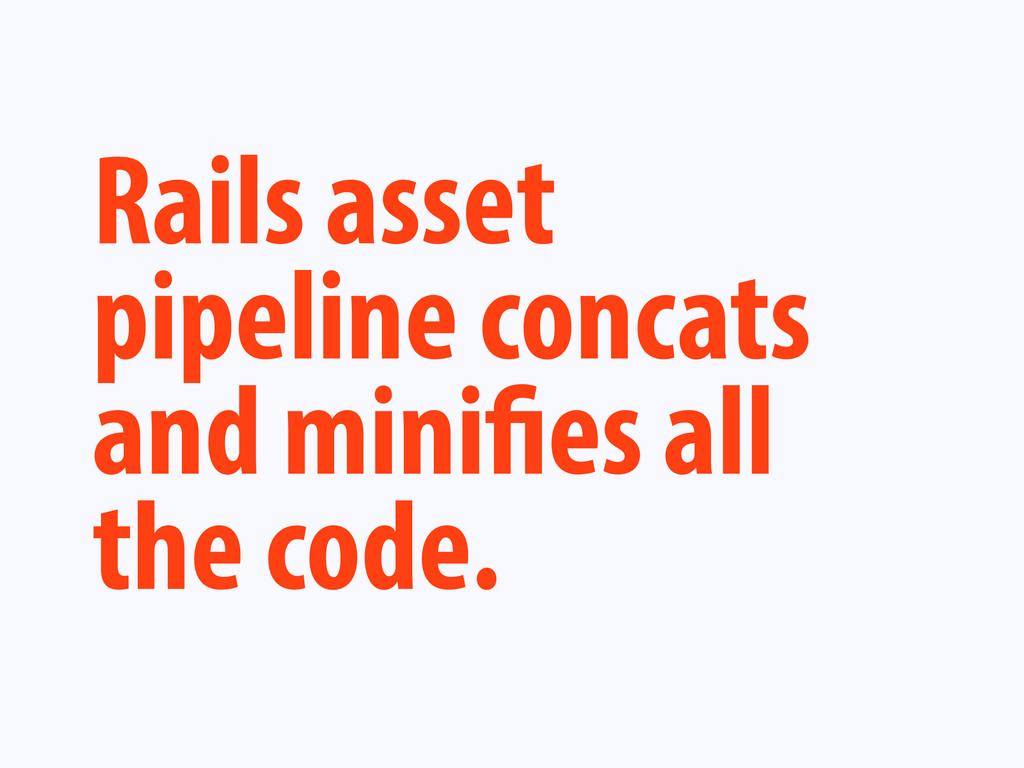 Rails asset pipeline concats and mini es all th...