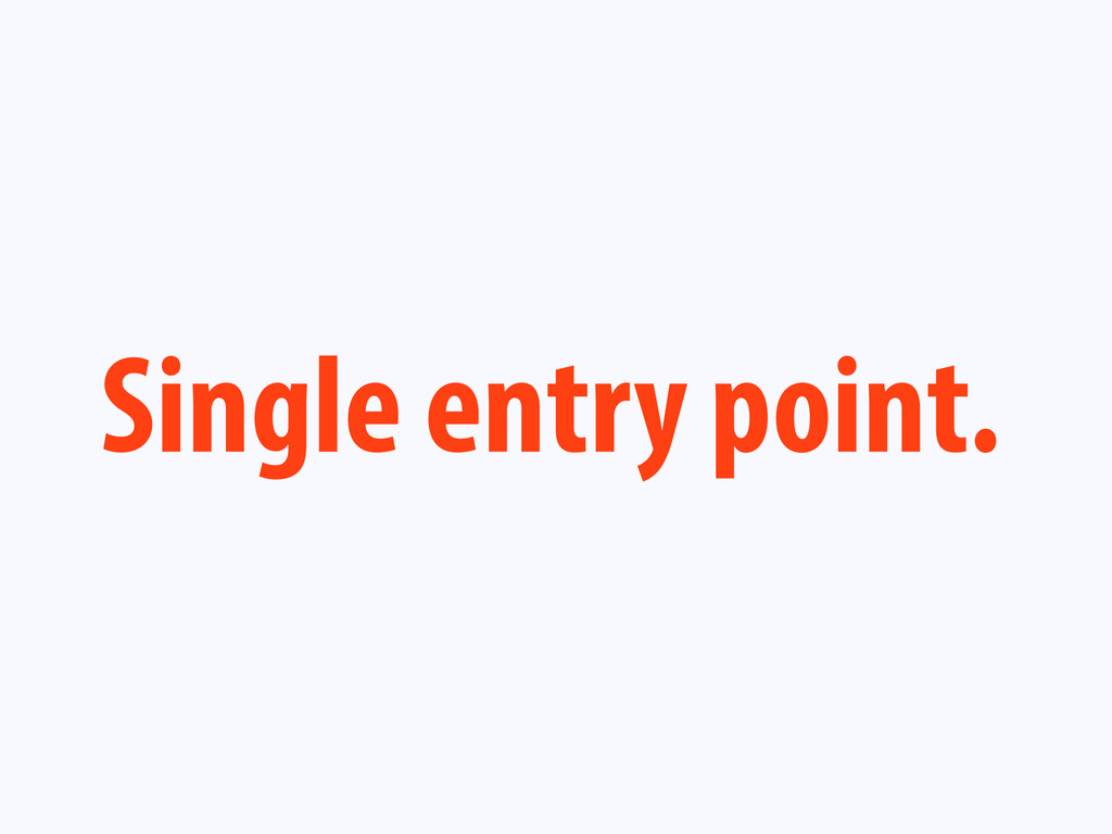 Single entry point.