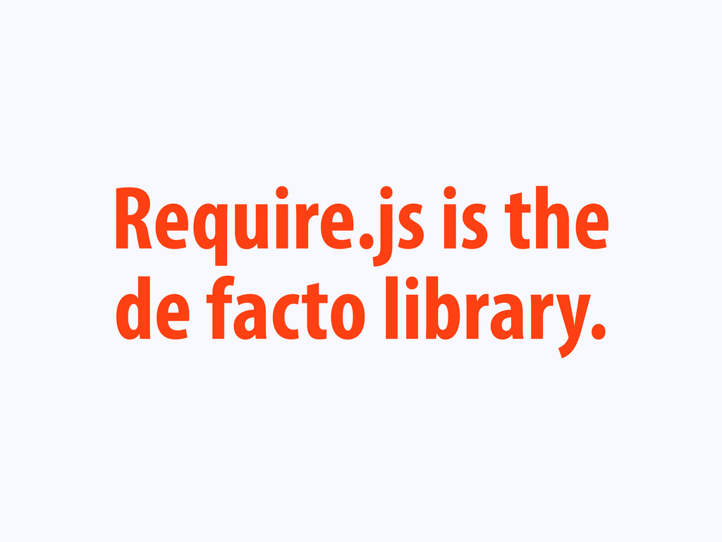 Require.js is the de facto library.