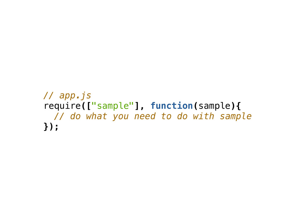 "// app.js require([""sample""], function(sample){..."