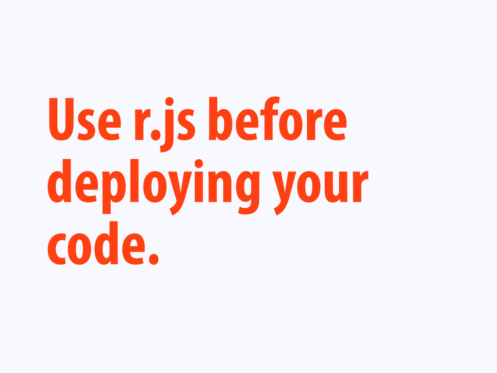 Use r.js before deploying your code.