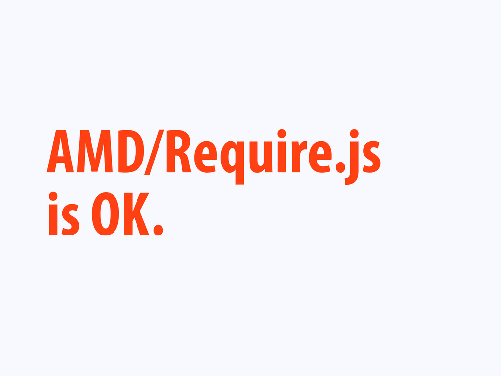 AMD/Require.js is OK.