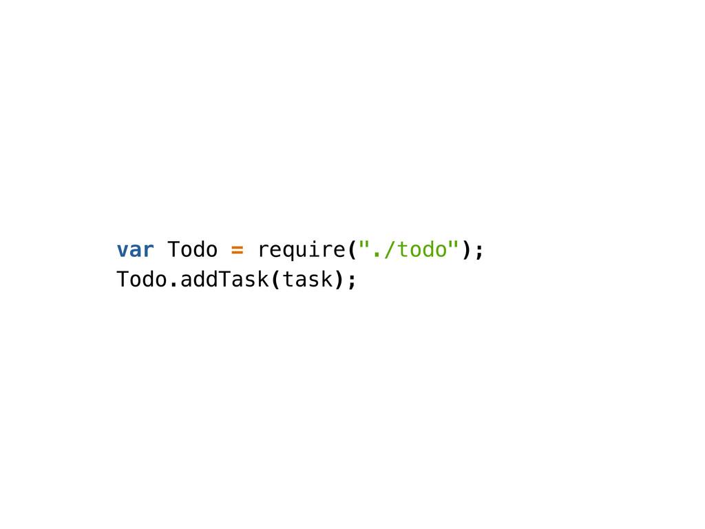 "var Todo = require(""./todo""); Todo.addTask(task..."