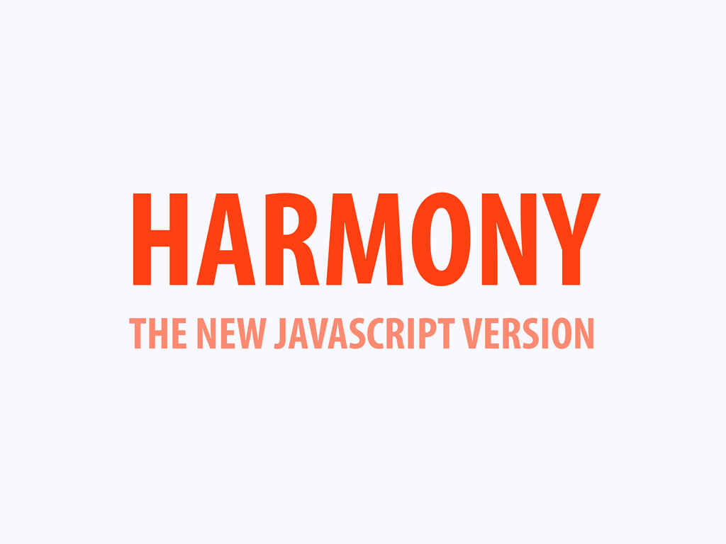 THE NEW JAVASCRIPT VERSION HARMONY