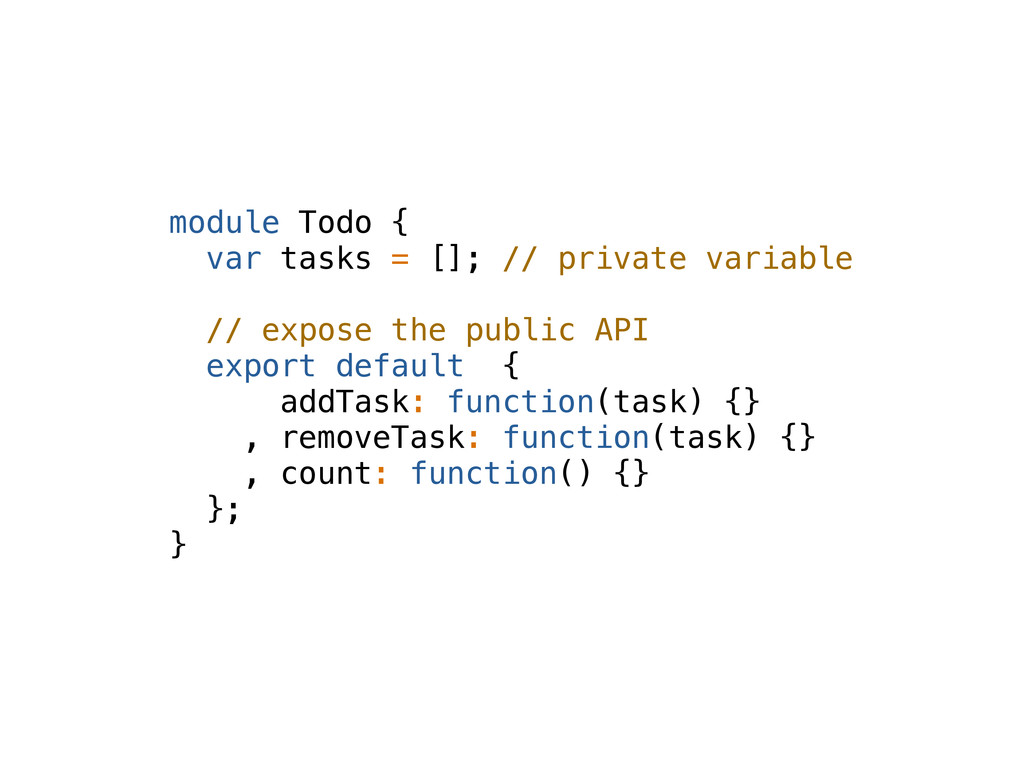 module Todo { var tasks = []; // private variab...