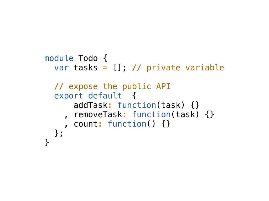 module Todo { var tasks = []; // private variab...