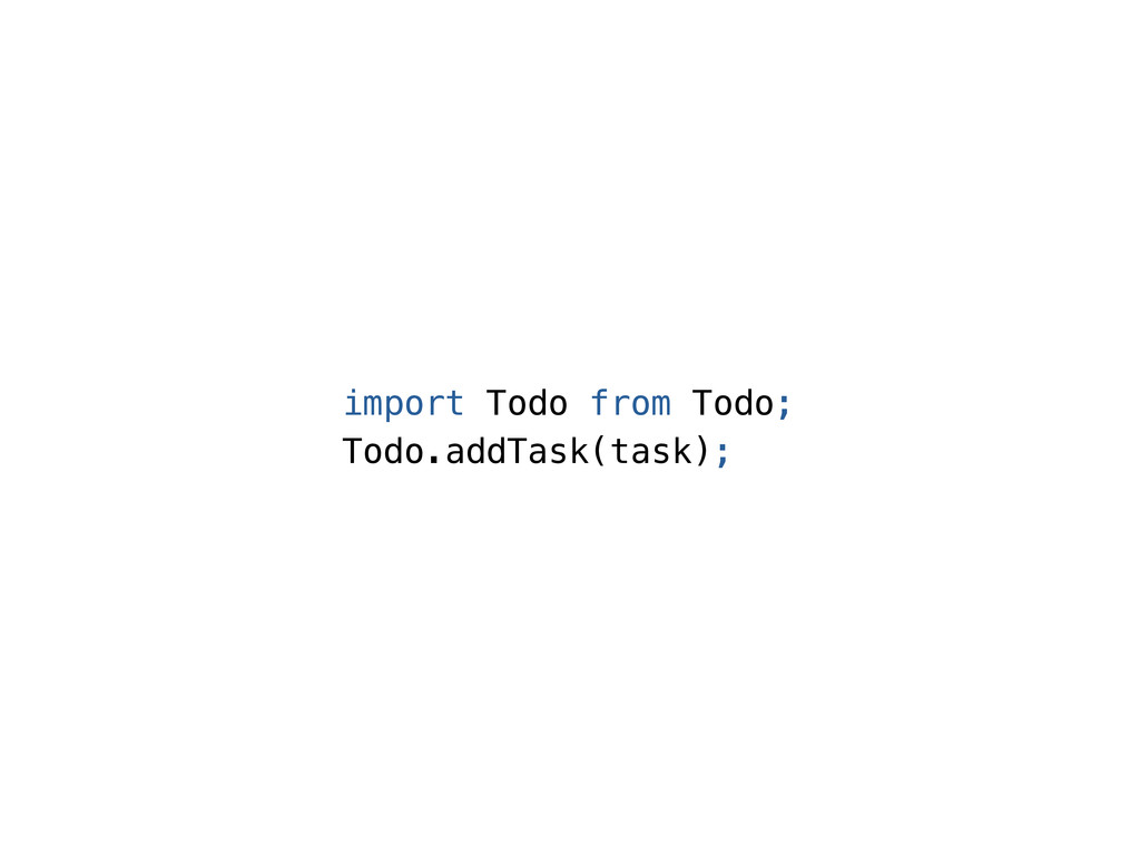 import Todo from Todo; Todo.addTask(task);