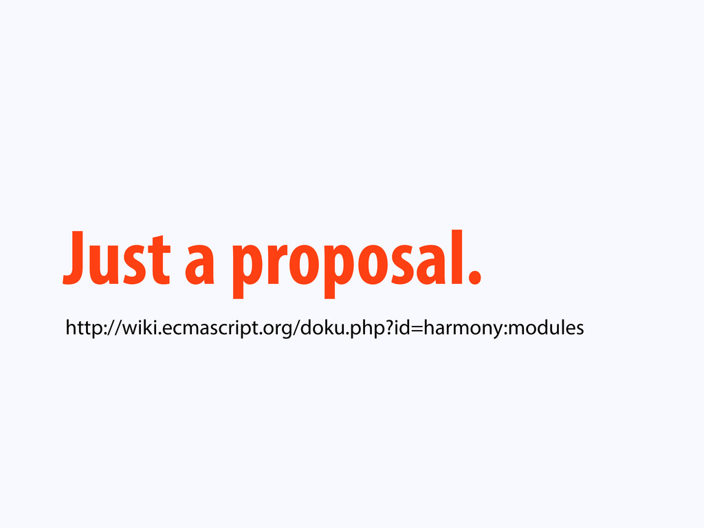 Just a proposal. http://wiki.ecmascript.org/dok...