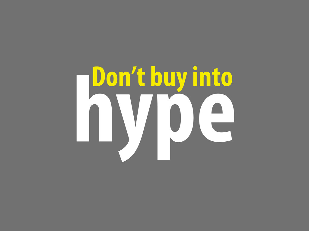 hype Don't buy into