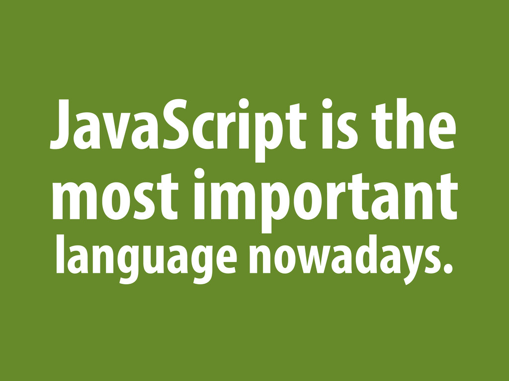 JavaScript is the most important language nowad...