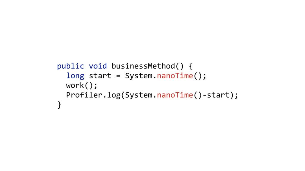 public void businessMethod() {   long st...